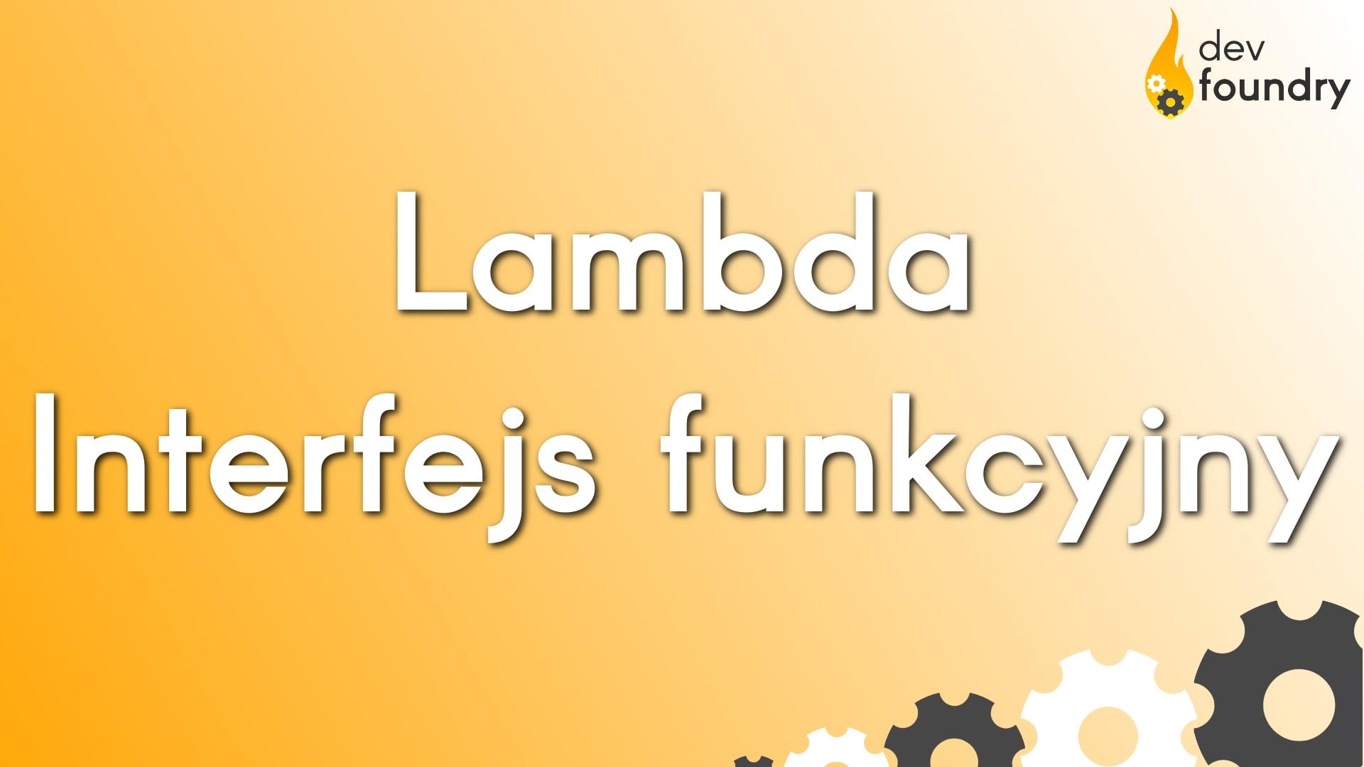 lambda interfejs funkcyjny functional interface dev foundry blog programowanie java spring kursy